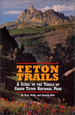 Teton Trails: A Guide to the Trails of Grand Teton National Park