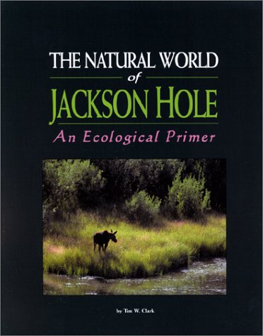 The Natural World of Jackson Hole : Tim W. Clark