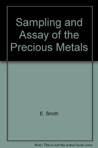 SAMPLING AND ASSAY OF THE PRECIOUS METALS: Smith, E.