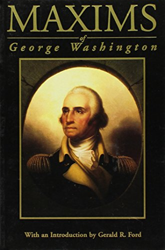 Maxims of George Washington : Political, Military,: George Washington