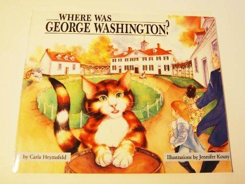 Where Was George Washington?: Carla Heymsfeld, Jennifer Koury (Illustrator)