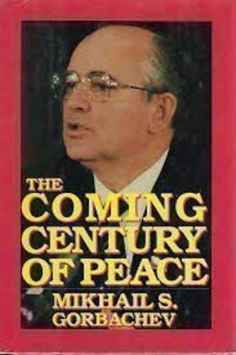 The Coming Century of Peace: Gorbachev, Mikhail S.
