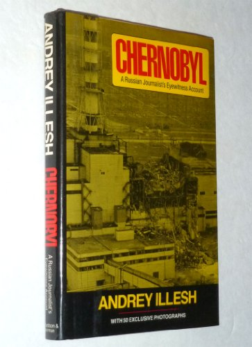 Chernobyl : A Russian Journalist's Eyewitness Account: Illesh, Andrey