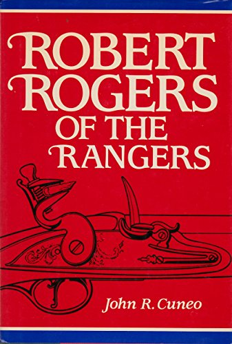 Robert Rogers of the Rangers: Cuneo, John R.