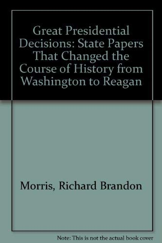 9780931933578: Great Presidential Decisions: State Papers That Changed the Course of History from Washington to Reagan