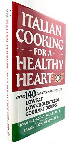 ITALIAN OOKING FOR A HEALTY HEART [OVER 140 DELICIOUS RECIPES]: D'Agostino, Joanne & Frank J
