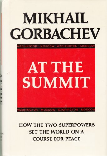 AT THE SUMMIT: How the Two Superpowers Set the World on a Course for Peace, Speeches and Interviews...