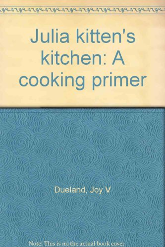 Julia kitten's kitchen: A cooking primer: Dueland, Joy V