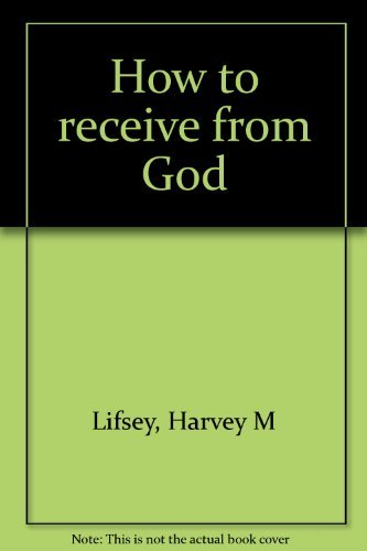 How to receive from God: Lifsey, Harvey M