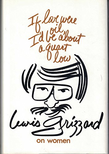 IF LOVE WERE OIL, I'D BE ABOUT: Grizzard, Lewis