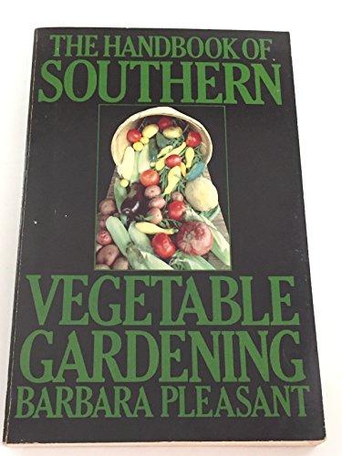 The Handbook of Southern Vegetable Gardening: Pleasant, Barbara