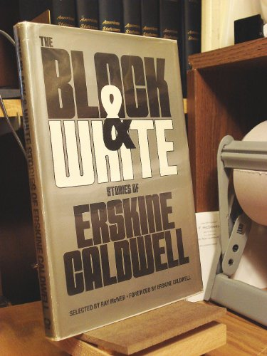 The Black and White Stories of Erskine Caldwell: Caldwell, Erskine;McIver, Ray
