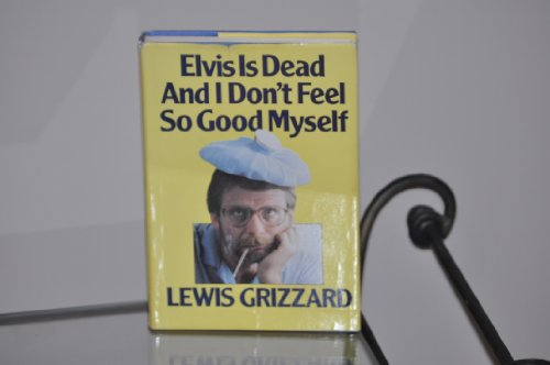 Elvis Is Dead and I Don't Feel So Good Myself: Grizzard, Lewis