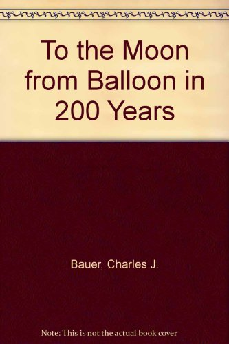 To the Moon from Balloon in 200: Bauer, Charles J.