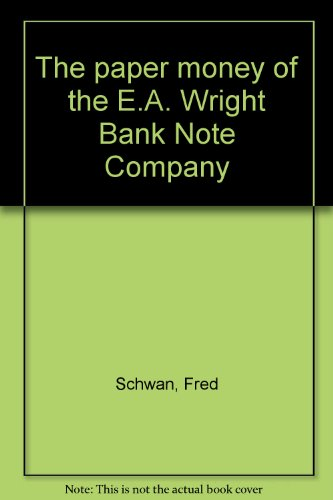 9780931960024: The paper money of the E.A. Wright Bank Note Company