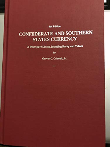 CRISWELL?S CURRENCY SERIES, VOL. 1: CONFEDERATE AND SOUTHERN STATES CURRENCY. A Descriptive Listi...