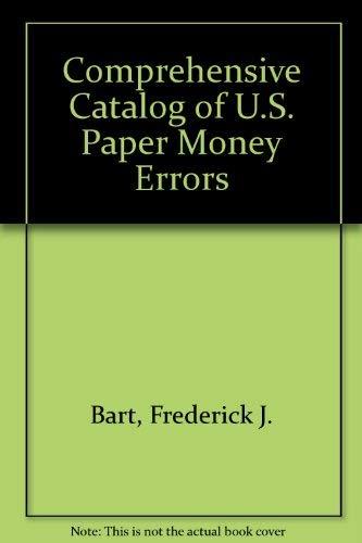 Comprehensive Catalog of U.S. United States Paper Money Errors: Bart, Dr. Frederick J.