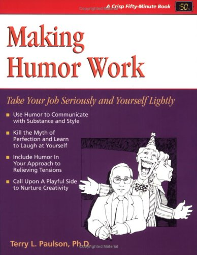 9780931961618: Making Humor Work: Take Your Job Seriously and Yourself Lightly (Fifty-Minute Series)