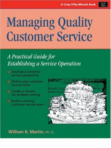 Managing Quality Customer Service (A Fifty-Minute Series: William B. Martin