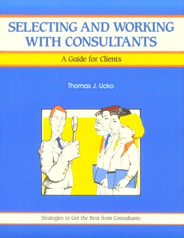 9780931961878: Selecting and Working with Consultants: A Guide for Clients (The Fifty-Minute Series)