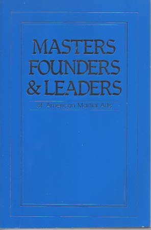 9780931981050: Masters, Founders & Leaders of American Martial Arts