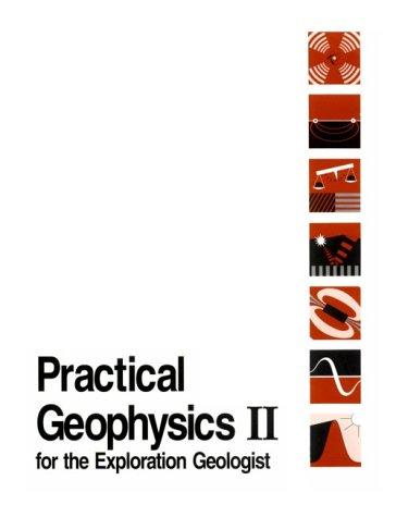 Practical Geophysics II for the Exploration Geologist: Van Blaricom, Richard;