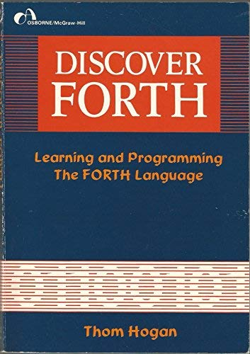 Discover FORTH: Learning and programming the FORTH: Hogan, Thom