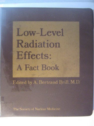 Low-Level Radiation Effects: A Fact Book: Brill, A. Bertrand