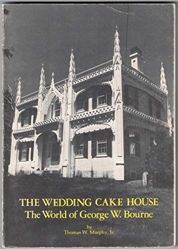 9780932006073: The Wedding Cake House: The world of George W. Bourne