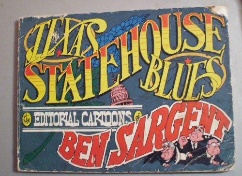 Texas Statehouse Blues: The Editorial Cartoons of Ben Sargent: Sargent, Ben