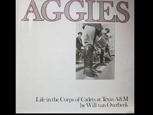 Aggies Life in the Corps of Cadets at Texas A&M: Overbeek, Will Van