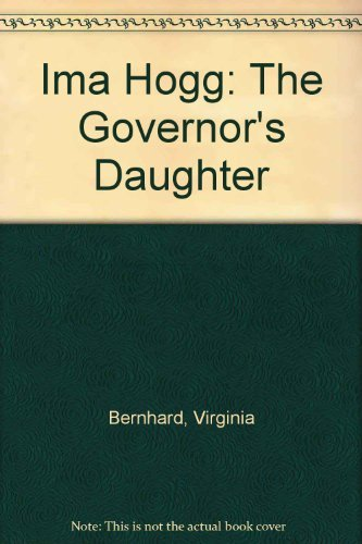 Ima Hogg: The Governor's Daughter: Bernhard, Virginia