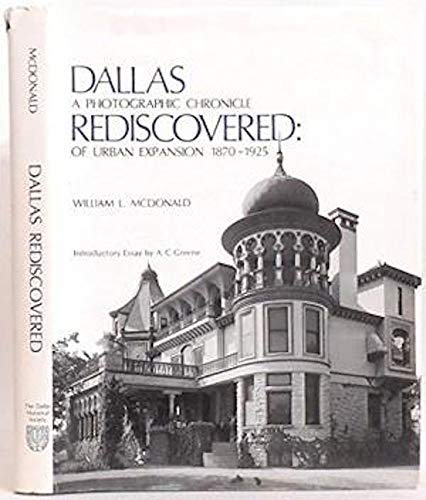 9780932018014: Dallas Rediscovered: A Photographic Chronicle of Urban Expansion 1870-1925