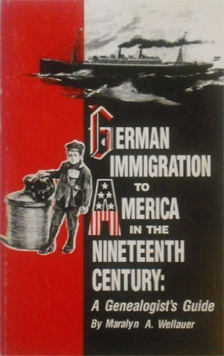 German Immigration to America in the 19th Century: A Genealogist's Guide: Wellauer, Maralyn A.