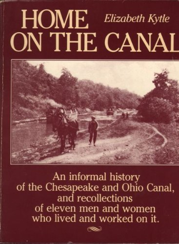 Home On the Canal. An Informal History of the Chesapeake and Ohio Canan, and Recollections of Ele...