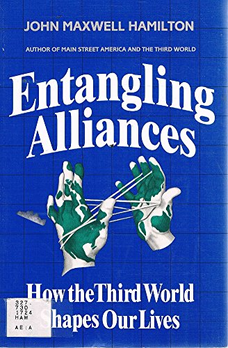 Entangling Alliances: How the Third World Shapes Our Lives (0932020836) by John Maxwell Hamilton; Erlinda Bolido