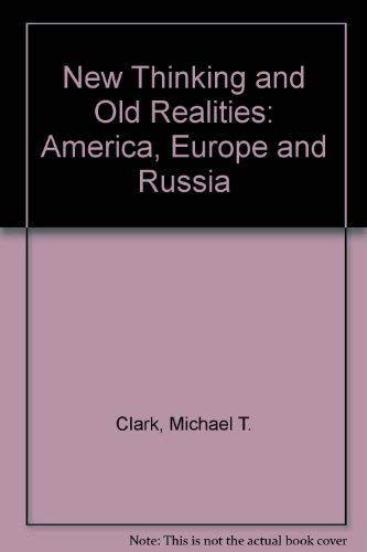 New Thinking and Old Realities America Europe and Russia: Clark, M T et al.