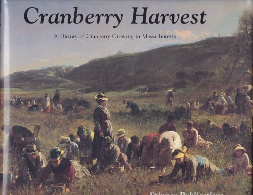 Cranberry Harvest: A history of Cranberry Growing: Thomas, Joseph D.