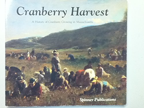 9780932027115: Cranberry Harvest: A History of Cranberry Growing in Massachusetts