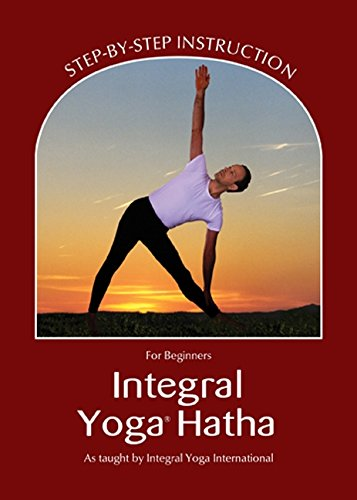 Integral Yoga Hatha for Beginners: Step-By-Step Instruction: Sri Swami Satchidananda