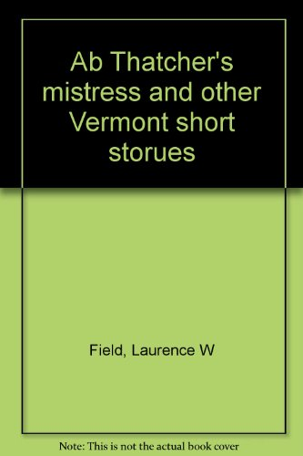 9780932044150: Ab Thatcher's mistress and other Vermont short storues