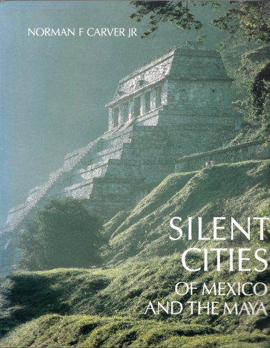 Silent Cities of Mexico and the Maya: Carver, Norman F.