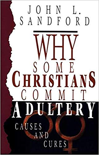 Why Some Christians Commit Adultery: Causes and Cures (9780932081223) by John L. Sandford