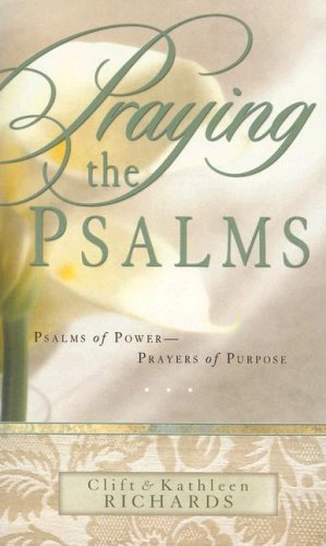 Praying the Psalms: Psalms of Power--Prayers of Purpose (0932081789) by Clift Richards; Kathleen Richards