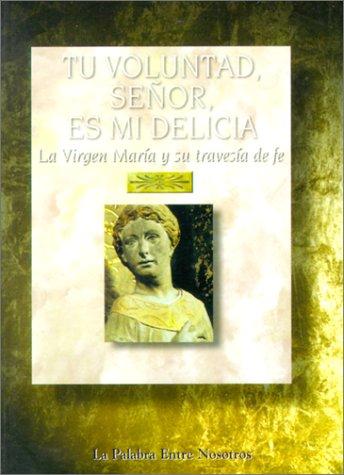 Tu Voluntad, Senor, Es Mi Delicia: La Virgen Maria y su Travesia de Fe (Spanish Edition) (0932085350) by Wimmer, P. Joseph F.; Smith, Jeff
