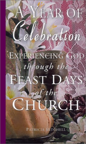 9780932085542: A Year of Celebration: Experiencing God Through the Feast Days of the Church