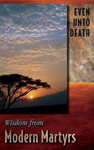 9780932085610: Even Unto Death: Wisdom from Modern Martyrs