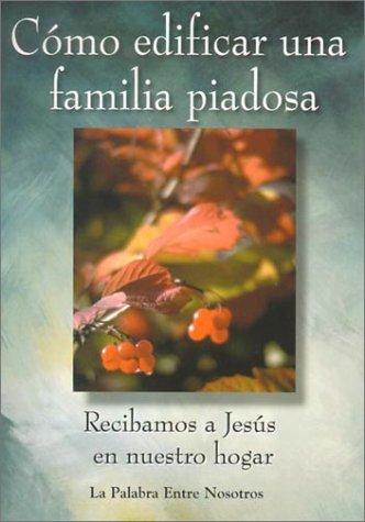 9780932085740: Como Edificar una Familia Piadosa: Recibamos A Jesus en Nuestro Hogar (Palabra Entre Nosotros)
