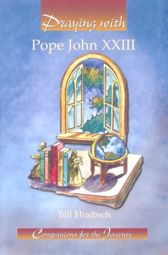 Praying With Pope John Xxiii (Companions for the Journey) (9780932085979) by Bill Huebsch
