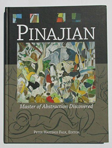 Pinajian: Master of Abstraction Discovered [1914-1999]: Falk, Peter Hastings (Editor)